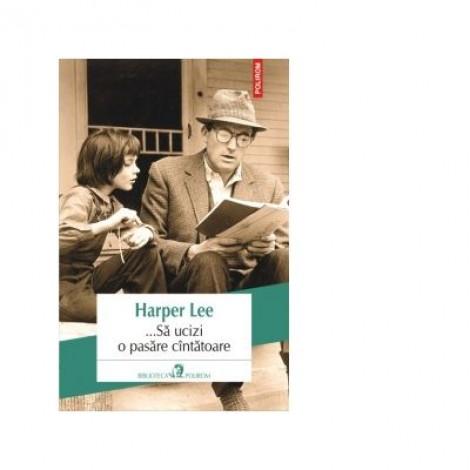 ... Sa ucizi o pasare cantatoare - Harper Lee