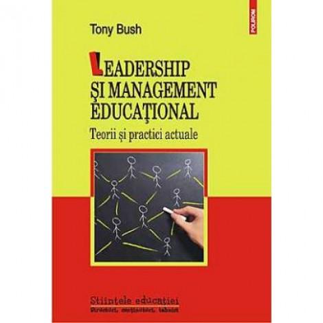 Leadership si management educational. Teorii si practici actuale - Tony Bush