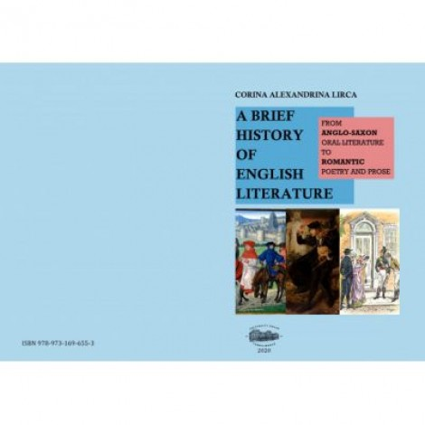A brief history of English literature. From anglo-saxon oral literature to romantic poetry and prose - Corina Alexandrina Lirca