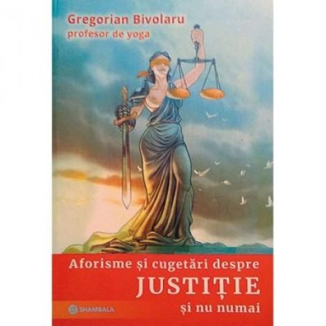 Aforisme si cugetari despre justitie si nu numai - Gregorian Bivolaru