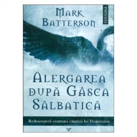 Alergarea dupa gasca salbatica - Mark Batterson