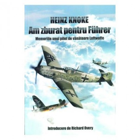 Am zburat pentru Fuhrer - Heinz Knoke
