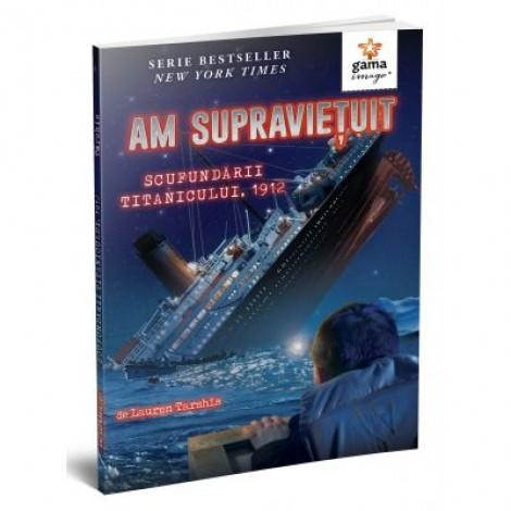 Am supravietuit scufundarii Titanicului, 1912 - Lauren Tarshis