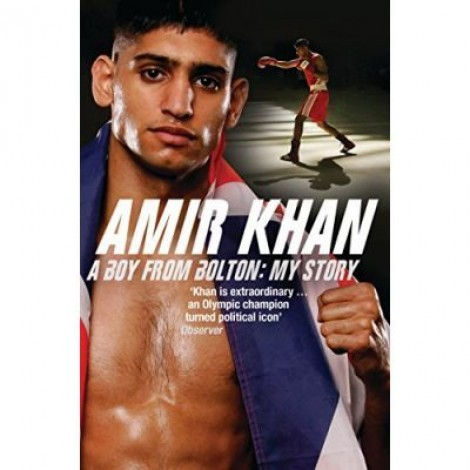 Amir Khan, A Boy From Bolton. My Story - Amir Khan