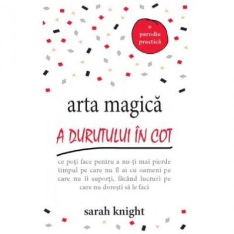 Arta magica a durutului in cot - Sarah Knight