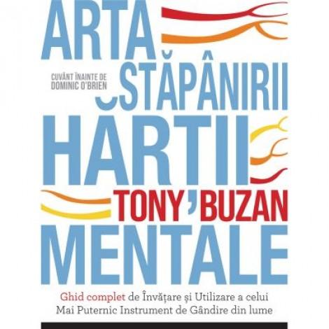Arta stapanirii hartii mentale. Ghid complet de Invatare si Utilizare a celui Mai Puternic Instrument de Gandire din lume - Tony Buzan