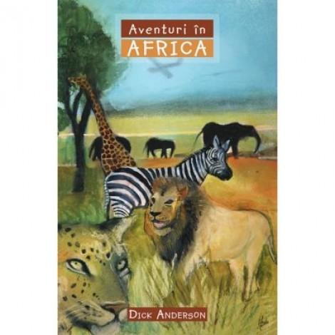 Aventuri in Africa COLECTIA Aventuri misionare - Dick Anderson