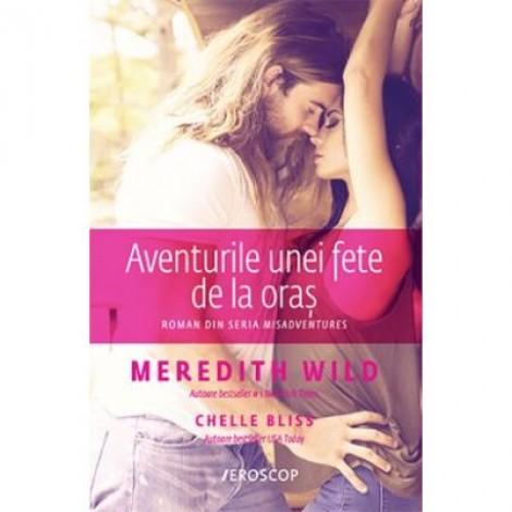 Aventurile unei fete de la oras - Meredith Wild. Roman din seria Misadventures