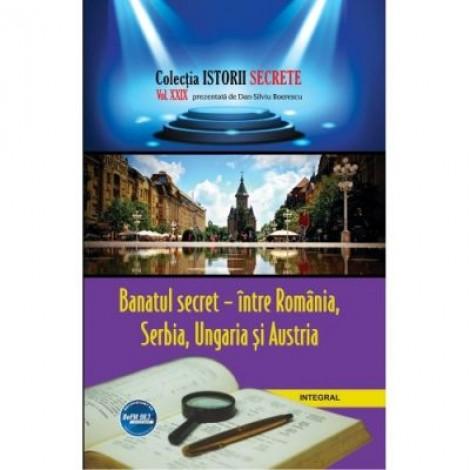 Banatul secret – intre Romania, Serbia, Ungaria si Austria - Dan-Silviu Boerescu