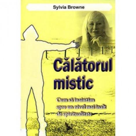 Calatorul mistic. Cum sa inaintam spre un nivel mai inalt de spiritualitate - Sylvia Browne