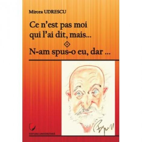 Ce n'est pas moi qui l'ai dit, mais… N-am spus-o eu, dar… - Mircea Udrescu