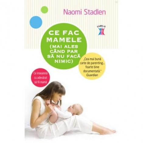 Ce fac mamele (mai ales cand par sa nu faca nimic) - Naomi Stadlen