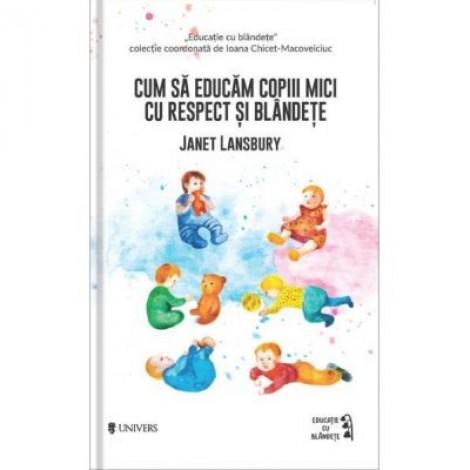 Cum sa educam copiii mici cu respect si blandete - Janet Lansbury