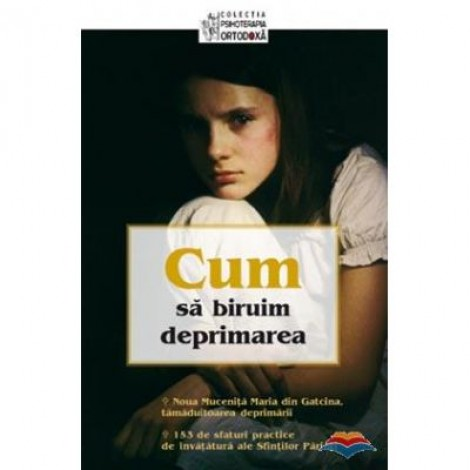 Cum sa biruim deprimarea. Traducere din limba engleza de Constantin Fagetan