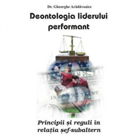 Deontologia liderului performant - Gheorghe Aradavoaice