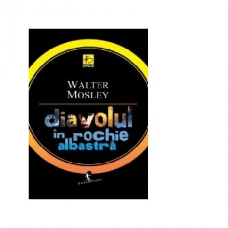 DIAVOLUL IN ROCHIE ALBASTRA - Walter Mosley