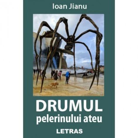Drumul pelerinului ateu (eBook ePUB) - Ioan Jianu