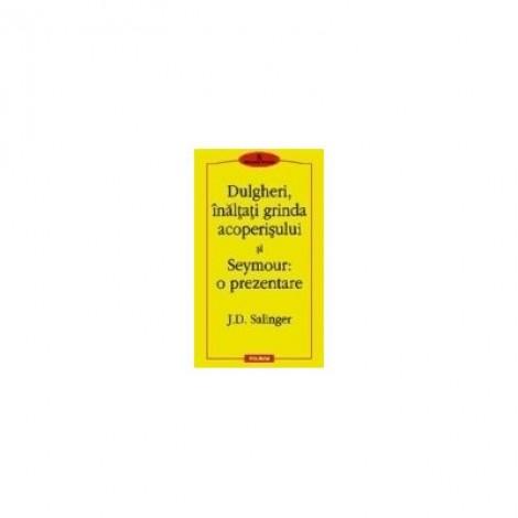 Dulgheri, inaltati grinda acoperisului si Seymour: o prezentare - J. D. Salinger