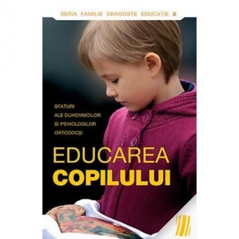 Educarea copilului. Sfaturi ale duhovnicilor sipsihologilor ortodocsi
