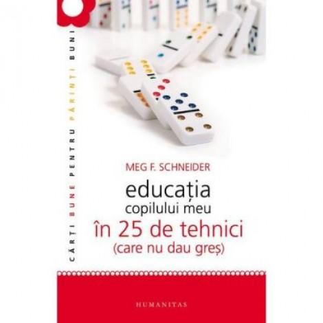 Educatia copilului meu in 25 de tehnici (care nu dau gres) - Meg Schneider