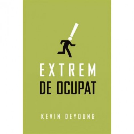 Extrem de ocupat (Set 10 brosuri) - Kevin DeYoung