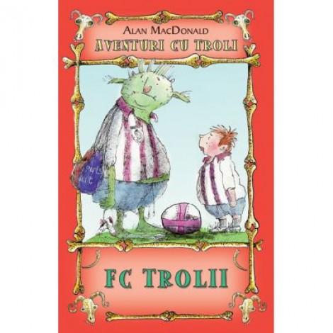 FC Trolii. Aventuri cu troli vol. 4 - Alan MacDonald