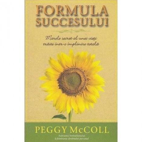 Formula succesului. Marele secret al unei vieti traite intr-o implinire totala - Peggy McColl