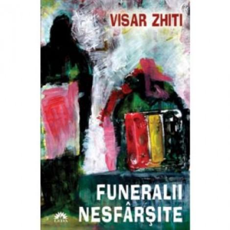 Funeralii nesfarsite - Visar Zhiti