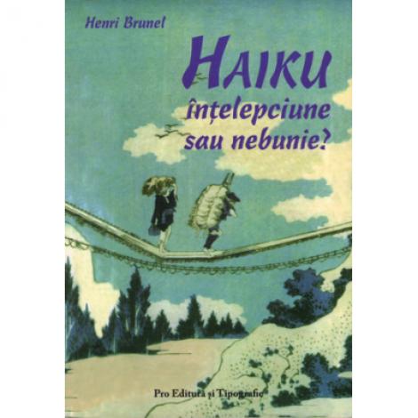 Haiku - intelepciune sau nebunie? - Henri Brunel