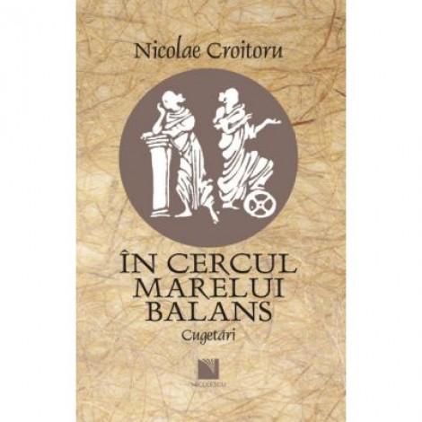 In cercul marelui balans. Cugetari - Nicolae Croitoru
