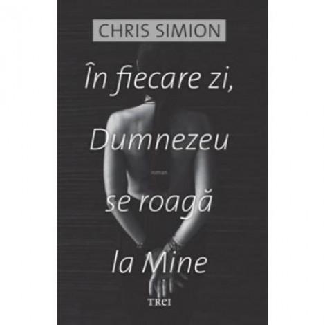 In fiecare zi, Dumnezeu se roaga la Mine - Chris Simion