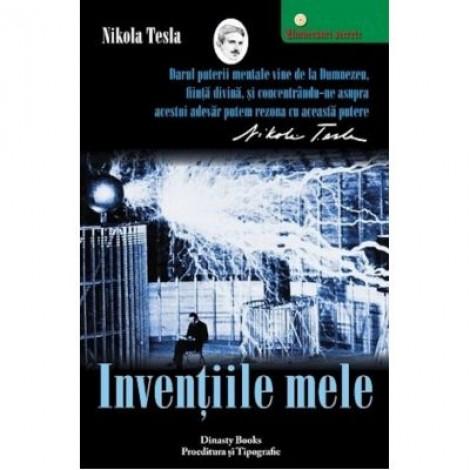 Inventiile mele. Povestea autobiografica a lui Nikola Tesla - Nikola Tesla