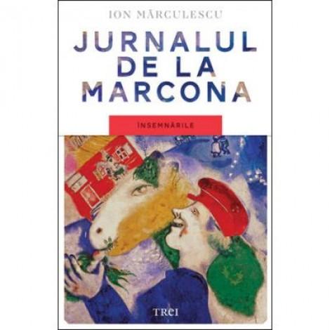Jurnalul de la Marcona. Insemnarile - Ion Marculescu