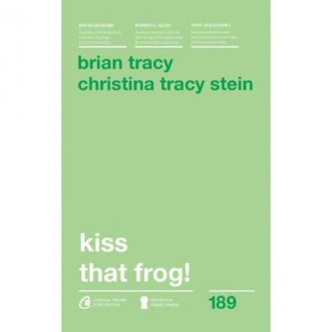 Kiss that frog! 12 cai de-a transforma minusurile in plusuri in viata personala si la munca. Editia a II-a - Brian Tracy