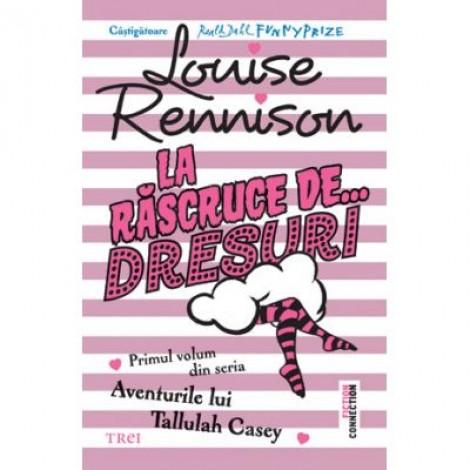 La rascruce de dresuri - Louise Rennison. Traducere de Lavinia Braniste