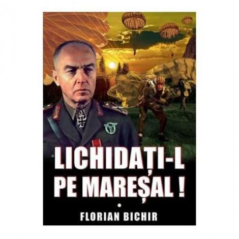 Lichidati-l pe Maresal - Florian Bichir