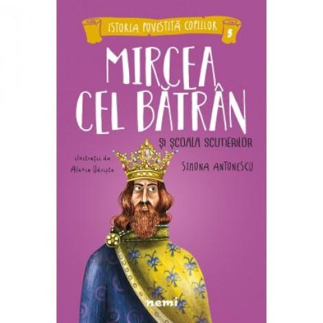 Mircea cel Batran si Scoala Scutierilor - Alexia Udriste, Simona Antonescu