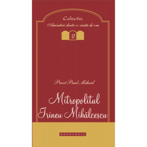 Mitropolitul Irineu Mihalcescu - Pr. Paul Mihail