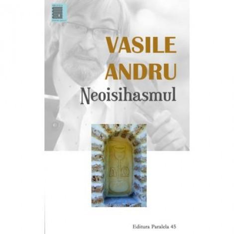 Neoisihasmul. Controverse - Vasile Andru