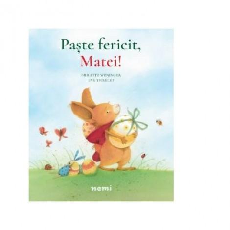 Paste fericit, Matei! - BRIGITTE WENINGER, EVE THARLET