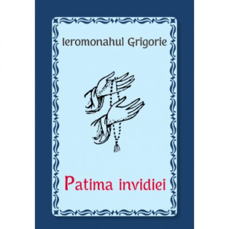 Patima invidiei - Ieromonahul Grigorie