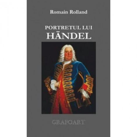 Portretul lui Handel - Romain Rolland