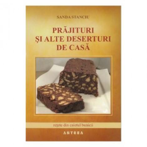 Prajituri si alte deserturi de casa - Sanda Stanciu