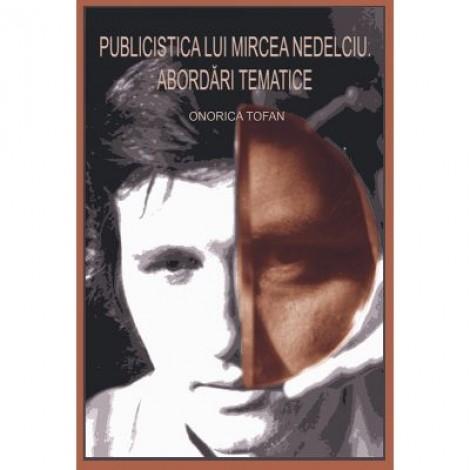Publicistica lui Mircea Nedelciu. Abordari tematice - Onorica Tofan