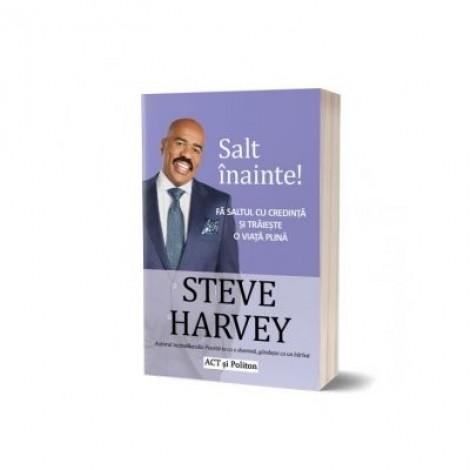 Salt inainte! Fa saltul cu credinta si traieste o viata plina - Steve Harvey