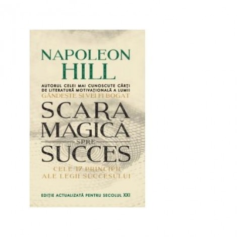 Scara magica spre succes. Cele 17 principii ale legii succesului - Napoleon Hill