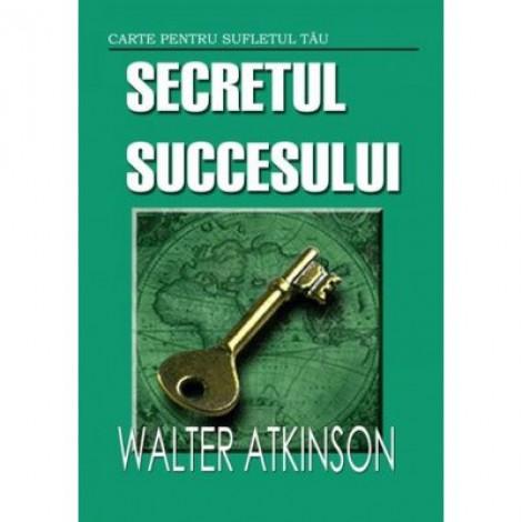 Secretul succesului - Walter Atkinson