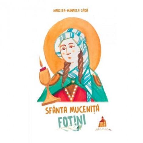 Sfanta Mucenita Fotini - Narcisa-Mihaela Cada