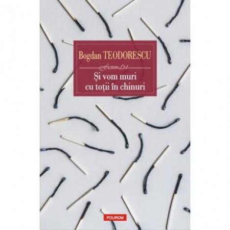 Si vom muri cu totii in chinuri - Bogdan Teodorescu