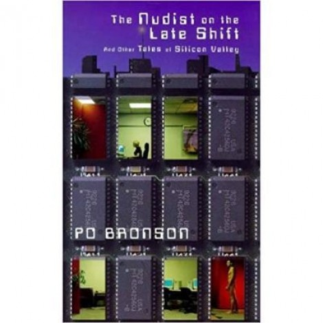 The Nudist on the Late Shift. And Other True Tales of Silicon Valley - Po Bronson